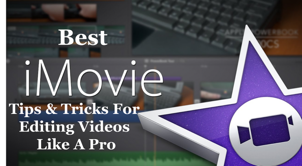 Best iMovie Tips & Tricks for Editing Videos Like A Pro