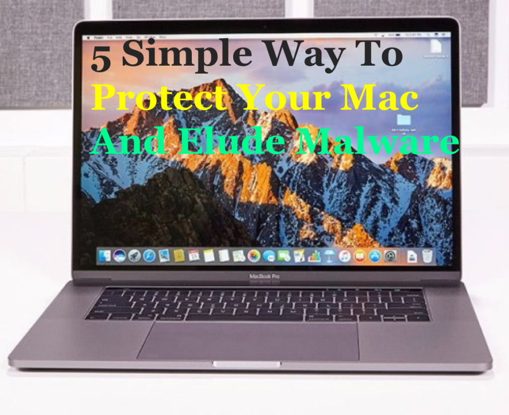 5 Simple Way To Protect Your Mac And Elude Malware