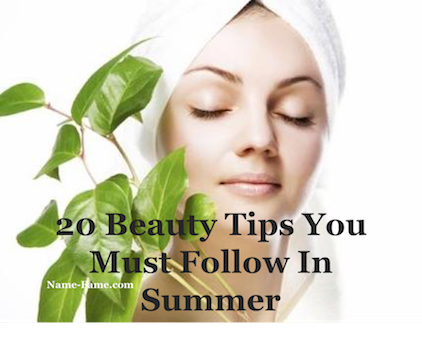 20 Beauty Tips You Must Follow In Summer