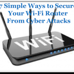 7 Simple Ways to Secure Your Wi-Fi Router from Cyber Attacks
