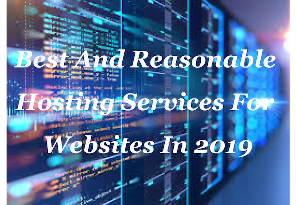 Best And Reasonable Web Hosting Services For  Websites In 2019