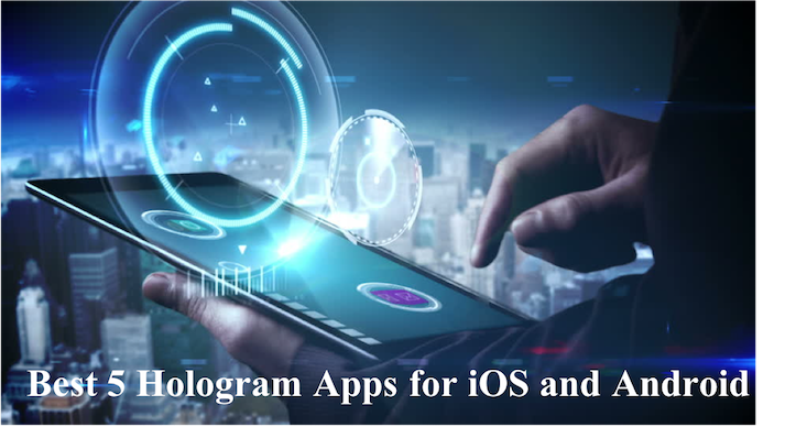 5 Best Hologram Apps for iOS and Android
