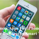 Best Business Apps For iPhone To Run Your Business In Smart Way